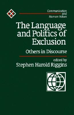 The Language and Politics of Exclusion: Others in Discourse Stephen Harold Riggins