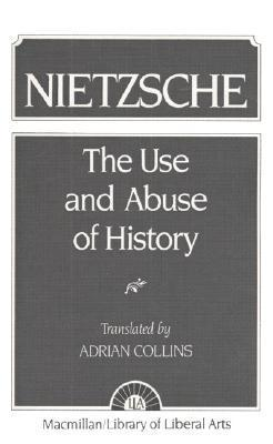 Nietzsche: The Use and Abuse of History  by  Friedrich Nietzsche