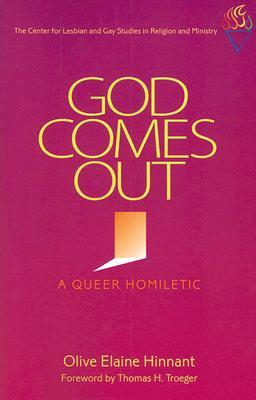 God Comes Out: A Queer Homiletic  by  Olive Elaine Hinnant