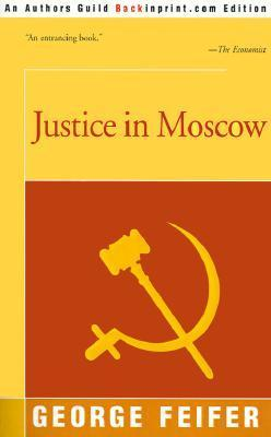 Justice in Moscow  by  George Feifer