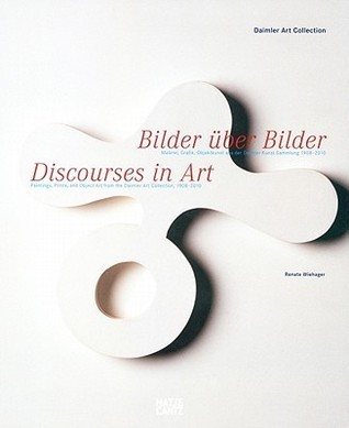 Discourses in Art: Painting, Prints, and Object Art from the Daimler Art Collection 1908-2010 Renate Wiehager