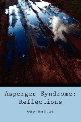 Asperger Syndrome: Reflections  by  Gay Eastoe