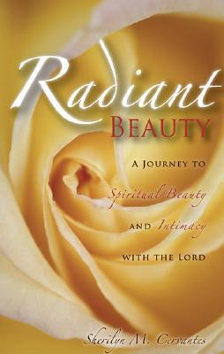Radiant Beauty: A Journey to Spiritual Beauty and Intimacy with the Lord  by  Sherilyn Cervantes