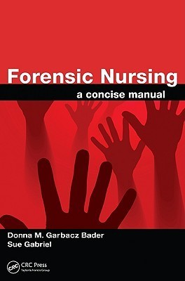 Forensic Nursing: A Concise Manual  by  Donna Marie Bader