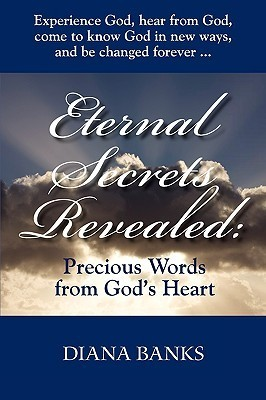 Eternal Secrets Revealed: Precious Words from Gods Heart  by  Diana Banks