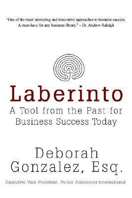 Laberinto: A Tool from the Past for Business Success Today Deborah Gonzalez