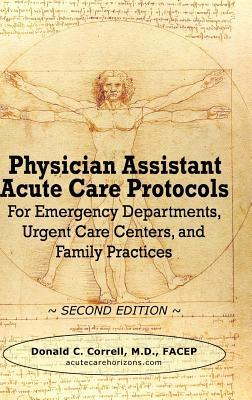 E-Book Version of Physician Assistant Acute Care Protocols: For Emergency Departments, Urgent Care Centers, and Office Practices  by  Donald Correll