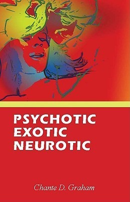 Psychotic, Erotic, Neurotic  by  Chante Graham