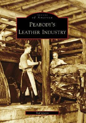 Peabodys Leather Industry  by  Ted Quinn