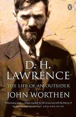 D H Lawrence: The Life Of An Outsider John Worthen