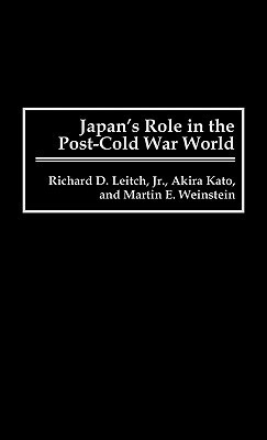 Japans Role in the Post-Cold War World Richard D. Leitch