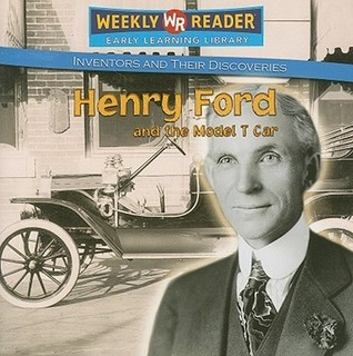 Henry Ford and the Model T Car  by  Monica L. Rausch