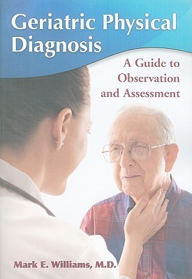 Geriatric Physical Diagnosis: A Guide to Observation and Assessment Mark E. Williams
