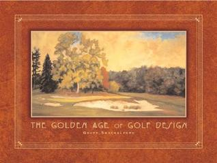 The Golden Age of Golf Design  by  Geoff Shackelford