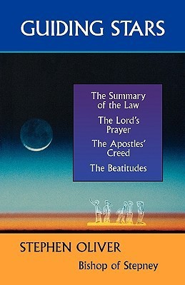Guiding Stars - The Summary of the Law, the Lords Prayer, the Creed and the Beatitudes  by  Stephen Oliver