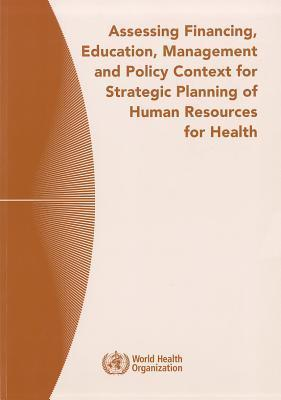 Assessing Financing, Education, Management and Policy Context for Strategic Planning of Human Resources for Health  by  Thomas Bossert
