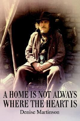 A Home Is Not Always Where the Heart Is Denise A. Martinson