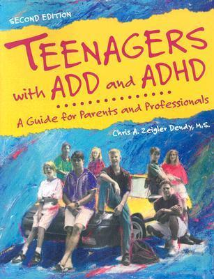 Teenagers with ADD and ADHD: A Guide for Parents and Professionals Chris A. Zeigler Dendy