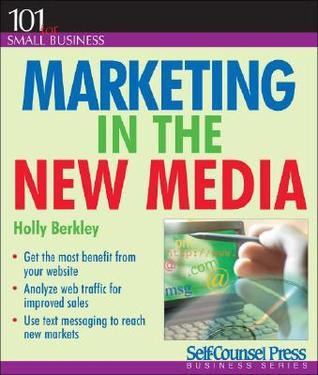 Marketing in the New Media  by  Holly Berkley