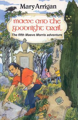 Maeve and the Goodnight Trail: The Fifth Maeve Morris Adventure Mary Arrigan