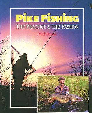 Pike Fishing: The Practice & the Passion  by  Mick  Brown
