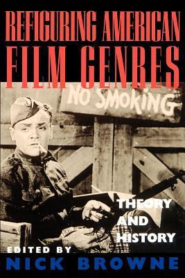 Refiguring American Film Genres: Theory and History Nick Browne