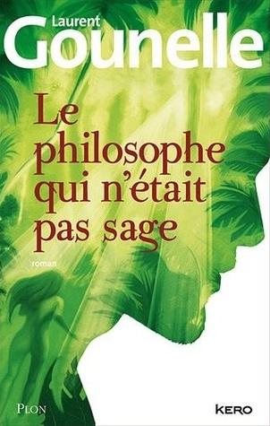 Le philosophe qui nétait pas sage Laurent Gounelle