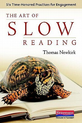 The Art of Slow Reading: Six Time-Honored Practices for Engagement Thomas Newkirk