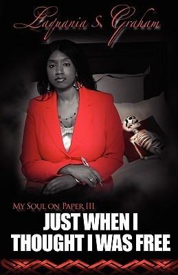 My Soul on Paper III: Just When I Thought I Was Free Laquania Graham