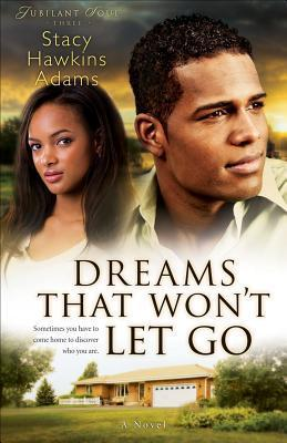 Dreams That Wont Let Go (Jubilant Soul #3)  by  Stacy Hawkins Adams