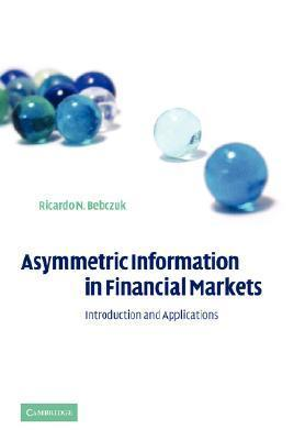 Asymmetric Information in Financial Markets: Introduction and Applications Ricardo N. Bebczuk