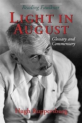 Reading Faulkner: Light in August : Glossary and Commentary  by  Hugh Ruppersburg