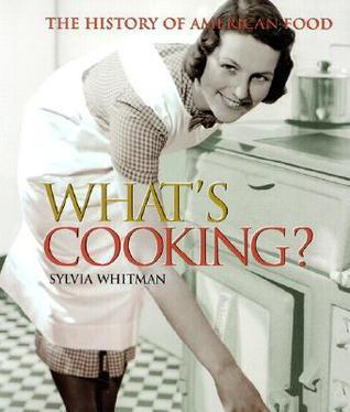 Whats Cooking?: The History Of American Food  by  Sylvia Whitman