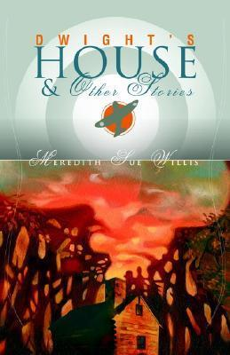 Dwights House and Other Stories  by  Meredith Sue Willis
