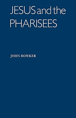 Jesus and the Pharisees John Bowker