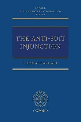 The Anti-Suit Injunction  by  Thomas Raphael