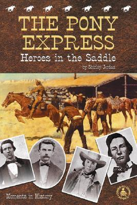 Pony Express: Heroes in the Saddle  by  Shirley Jordan