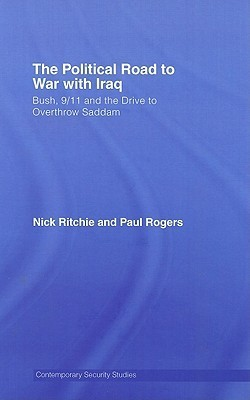 The Political Road to War with Iraq: Bush, 9/11 and the Drive to Overthrow Saddam Nick Ritchie
