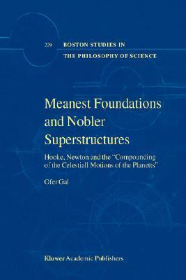 Meanest Foundations and Nobler Superstructures: Hooke, Newton and the Compounding of the Celestiall Motions of the Planetts  by  Gal Ofer