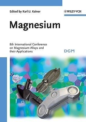 Magnesium: 8th International Conference on Magnesium Alloys and Their Applications  by  Karl U. Kainer