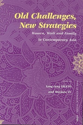 Old Challenges, New Strategies: Women, Work and Family in Contemporary Asia  by  Leng Leng Thang