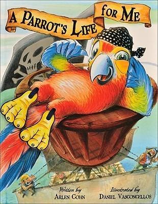 Parrots Life for Me  by  Arlen Cohn