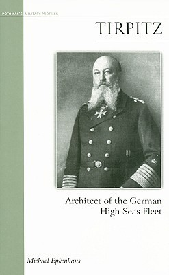 Tirpitz: Architect of the German High Seas Fleet Michael Epkenhans