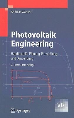 Photovoltaik Engineering: Handbuch Für Planung, Entwicklung Und Anwendung (Vdi Buch)  by  Andreas Wagner