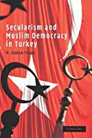 Secularism Muslim Democracy Turkey  by  M. Hakan Yavuz
