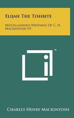 Elijah the Tishbite: Miscellaneous Writings of C. H. Mackintosh V5  by  Charles Henry MacKintosh