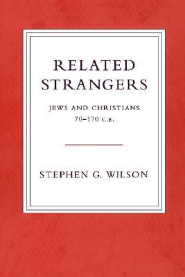 Related Strangers: Jews and Christians 70-170 C.E  by  Stephen G. Wilson