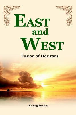 East and West: Fusion of Horizons  by  Kwang-Sae Lee