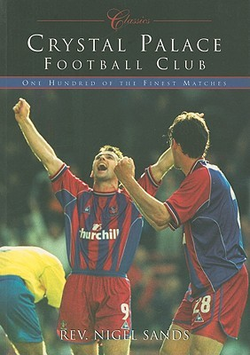 100 Greats: Crystal Palace Football Club  by  Nigel Sands