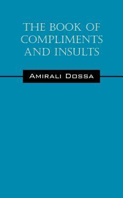 The Book of Compliments and Insults  by  Amirali Dossa